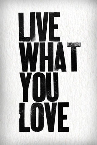 Live what you love iPhone Wallpaper